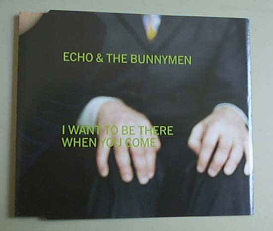 ECHO & THE BUNNYMEN - I WANT TO BE THERE WHEN YOU COME(LOCDP 399)