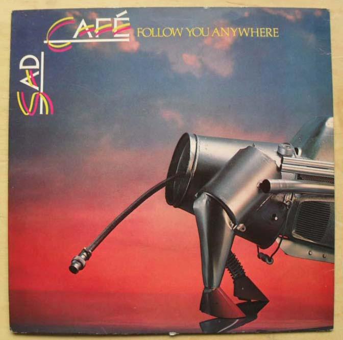 SAD CAFE - FOLLOW YOU ANYWHERE