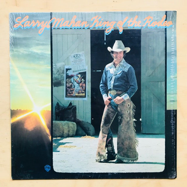 LARRY MAHAN - KING OF THE RODEO